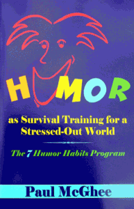 Humor as Survival Training for a Stressed-Out World by Paul McGhee